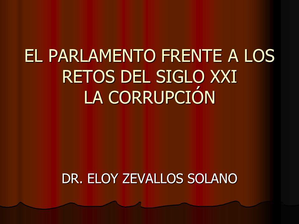 EL PARLAMENTO FRENTE A LOS RETOS DEL SIGLO XXI LA CORRUPCIÓN DR