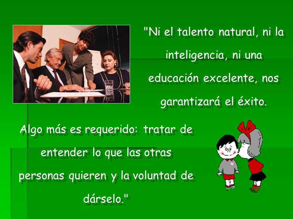 Ni el talento natural, ni la inteligencia, ni una educación excelente, nos garantizará el éxito.