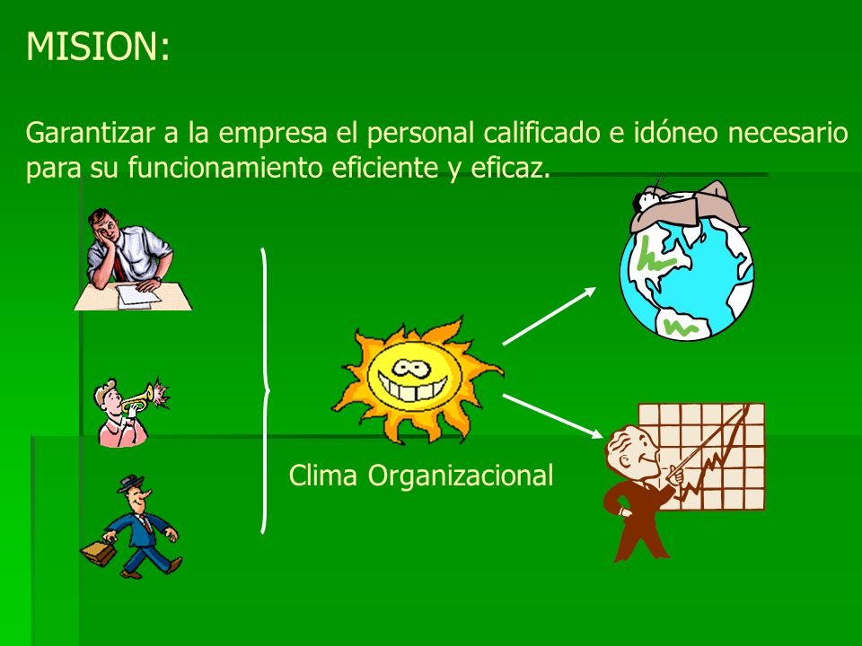 MISION:Garantizar a la empresa el personal calificado e idóneo necesario. para su funcionamiento eficiente y eficaz.