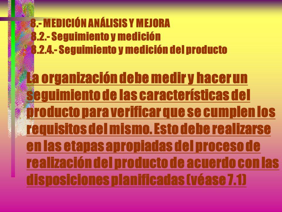 8. - MEDICIÓN ANÁLISIS Y MEJORA 8. 2. - Seguimiento y medición 8. 2. 4