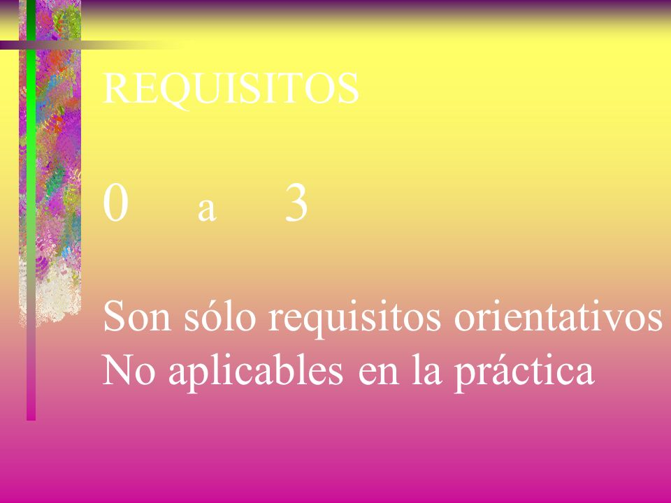 0 a 3 REQUISITOS Son sólo requisitos orientativos