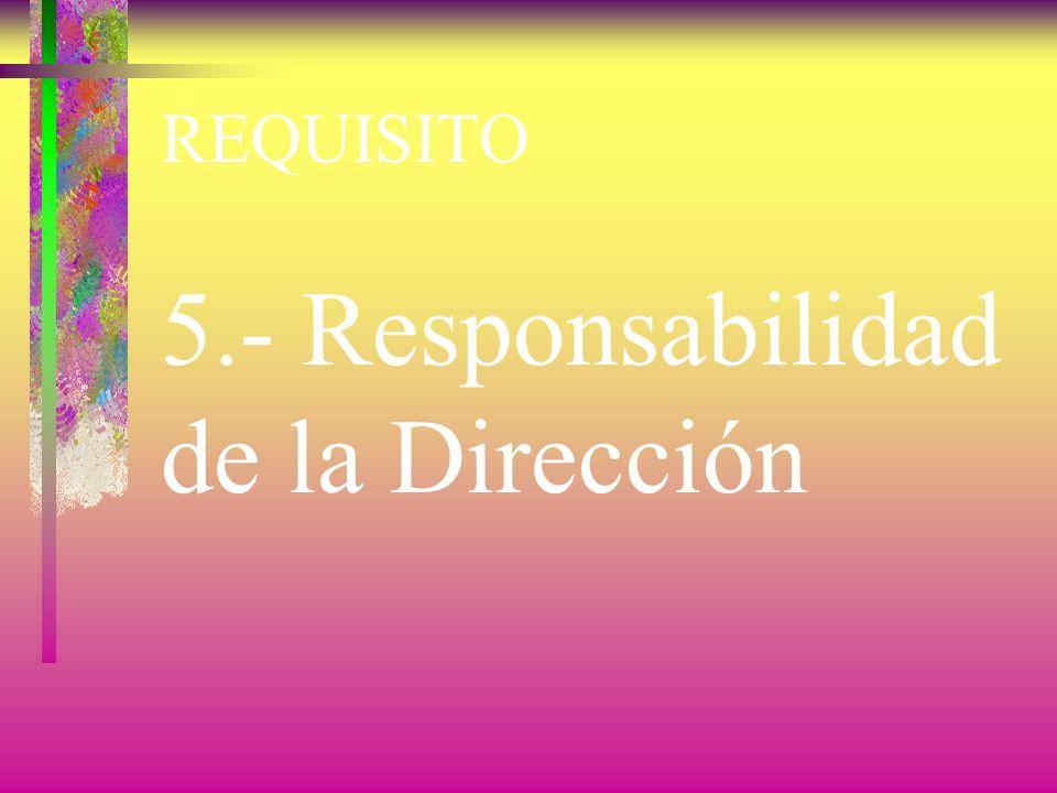 5.- Responsabilidad de la Dirección
