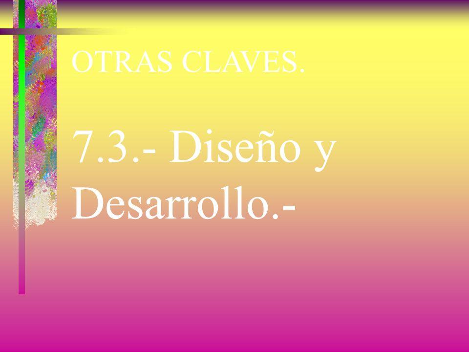 OTRAS CLAVES. 7.3.- Diseño y Desarrollo.-