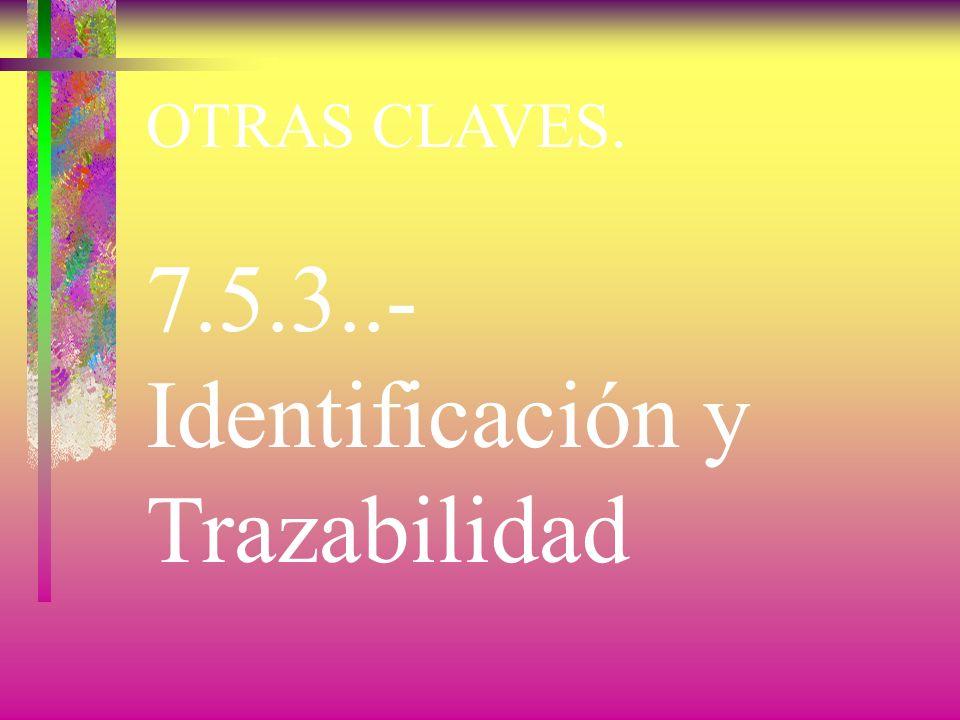 7.5.3..- Identificación y Trazabilidad