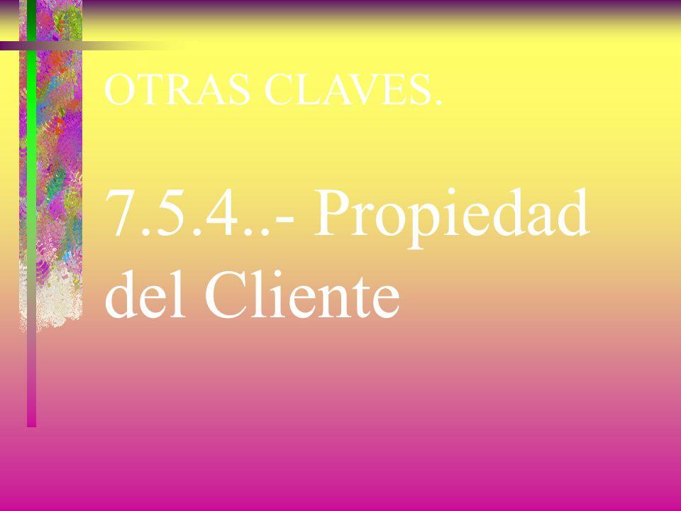 7.5.4..- Propiedad del Cliente