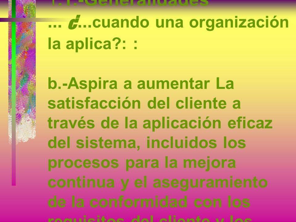 1. 1. -Generalidades. ¿. cuando una organización la aplica. : : b