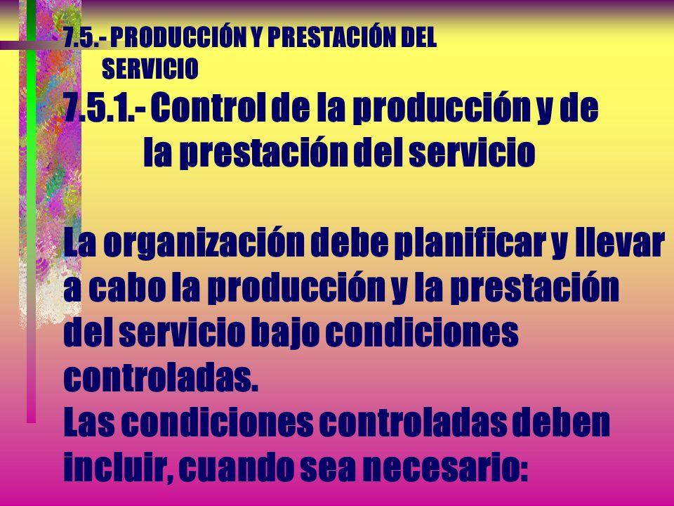 7. 5. - PRODUCCIÓN Y PRESTACIÓN DEL SERVICIO 7. 5. 1