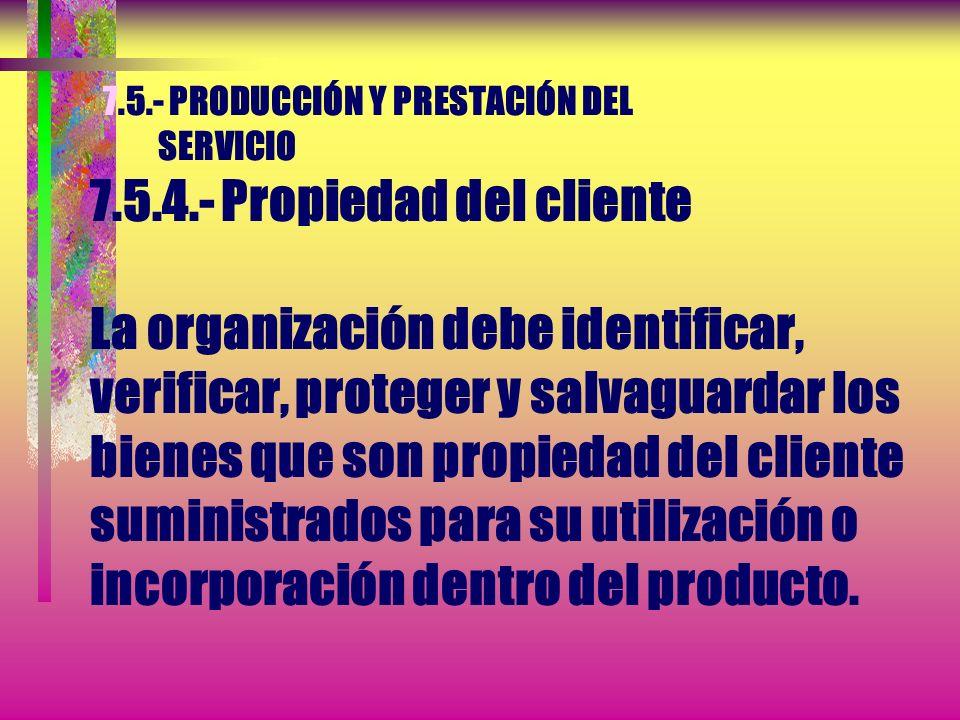 7. 5. - PRODUCCIÓN Y PRESTACIÓN DEL SERVICIO 7. 5. 4