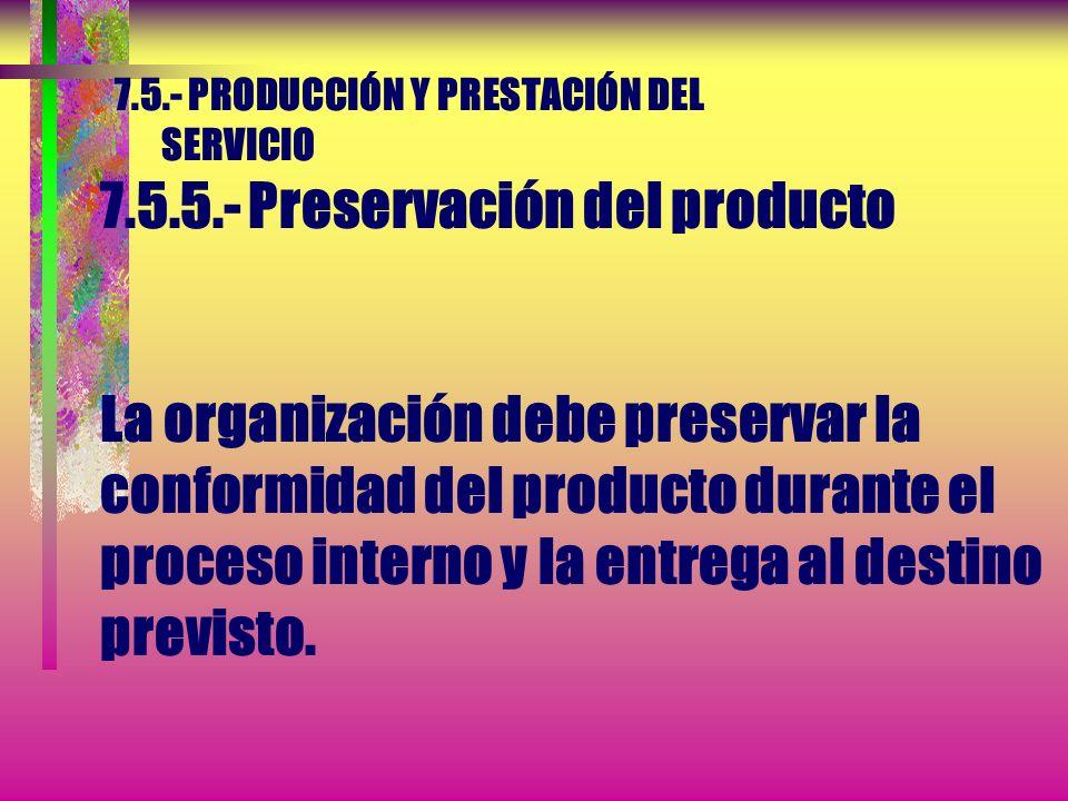 7. 5. - PRODUCCIÓN Y PRESTACIÓN DEL SERVICIO 7. 5. 5