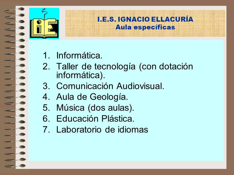 I.E.S. IGNACIO ELLACURÍA Aula específicas