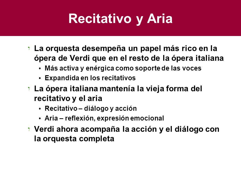 Recitativo y Aria La orquesta desempeña un papel más rico en la ópera de Verdi que en el resto de la ópera italiana.