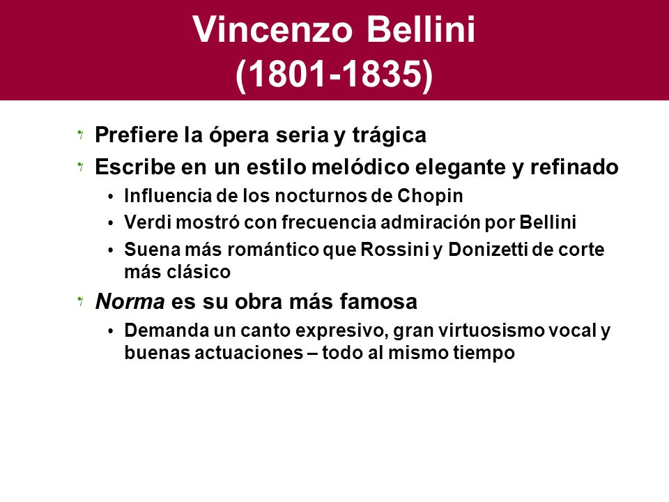 Vincenzo Bellini (1801-1835) Prefiere la ópera seria y trágica