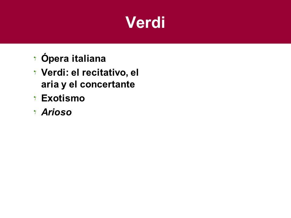 Verdi Ópera italiana Verdi: el recitativo, el aria y el concertante