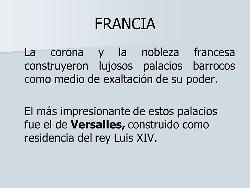 FRANCIA La corona y la nobleza francesa construyeron lujosos palacios barrocos como medio de exaltación de su poder.