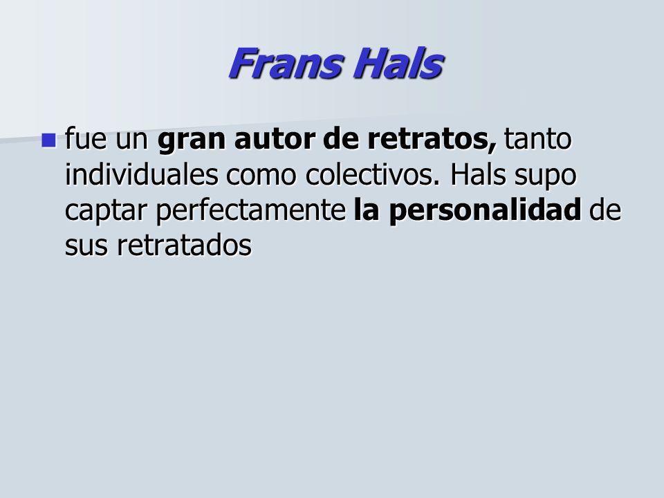 Frans Hals fue un gran autor de retratos, tanto individuales como colectivos.