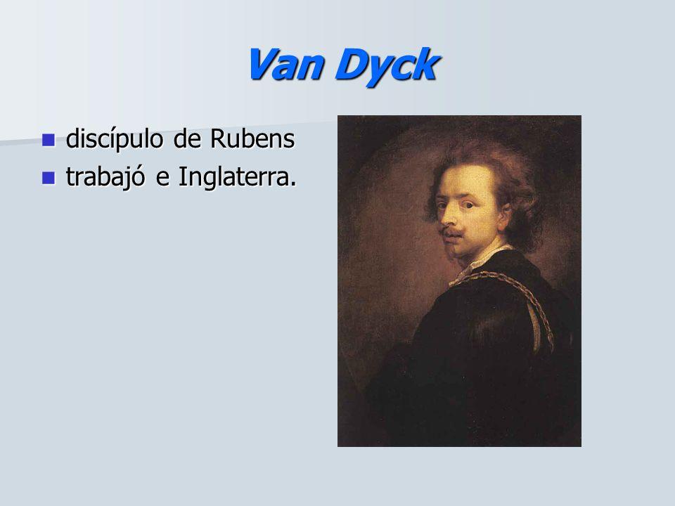 Van Dyck discípulo de Rubens trabajó e Inglaterra.