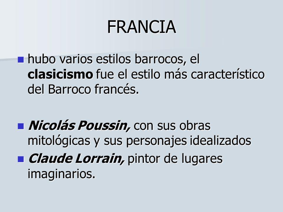 FRANCIA hubo varios estilos barrocos, el clasicismo fue el estilo más característico del Barroco francés.