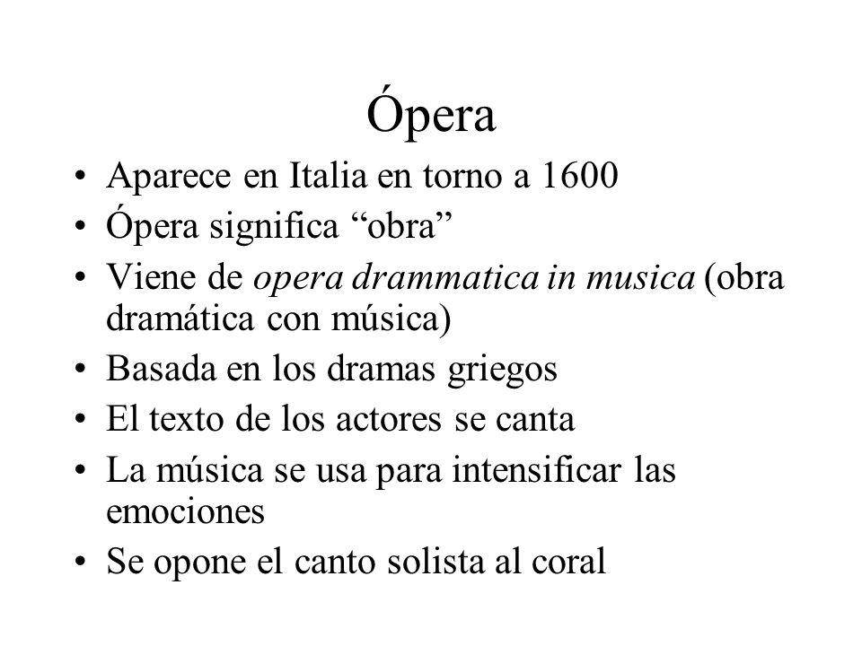 Ópera Aparece en Italia en torno a 1600 Ópera significa obra