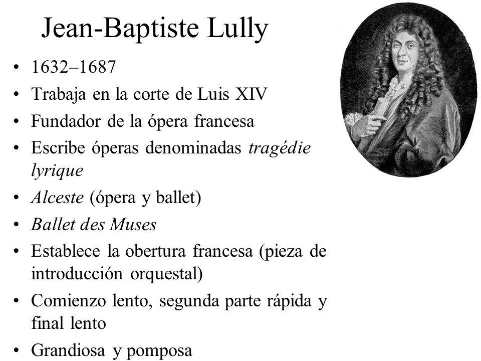 Jean-Baptiste Lully 1632–1687 Trabaja en la corte de Luis XIV