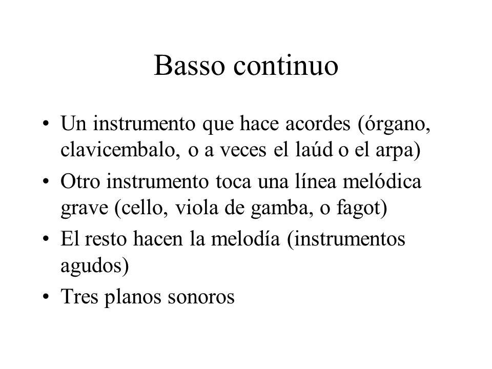 Basso continuo Un instrumento que hace acordes (órgano, clavicembalo, o a veces el laúd o el arpa)