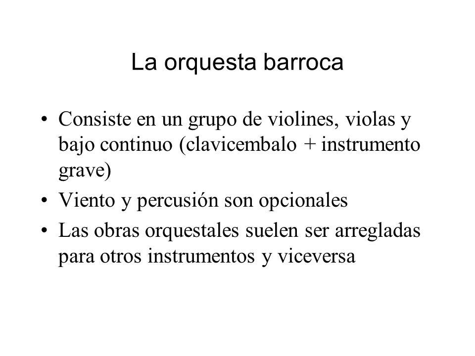 La orquesta barroca Consiste en un grupo de violines, violas y bajo continuo (clavicembalo + instrumento grave)