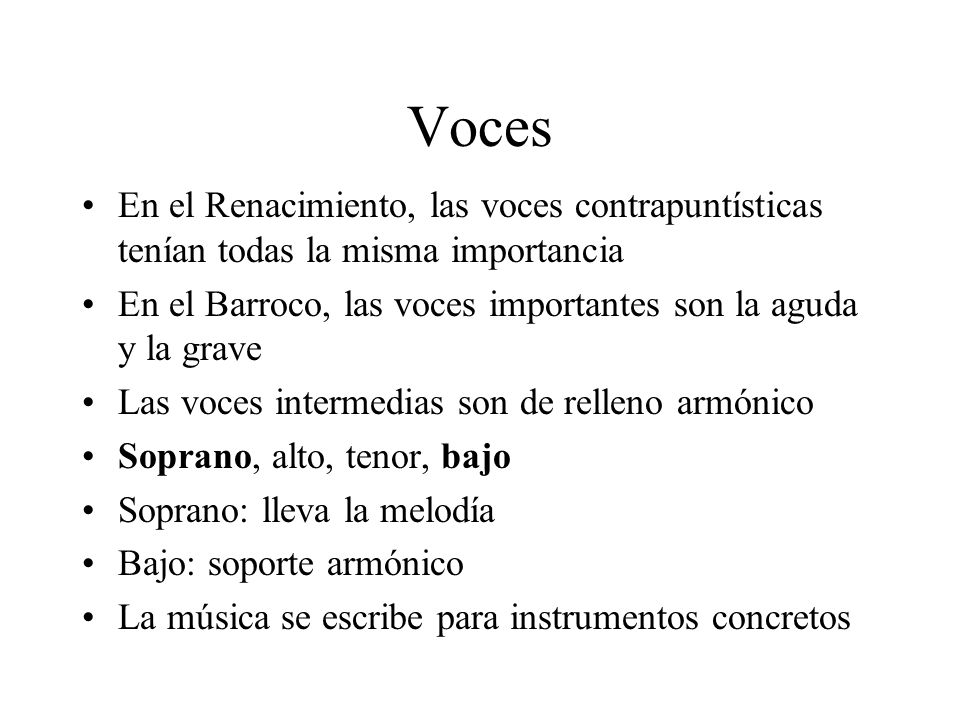 Voces En el Renacimiento, las voces contrapuntísticas tenían todas la misma importancia.