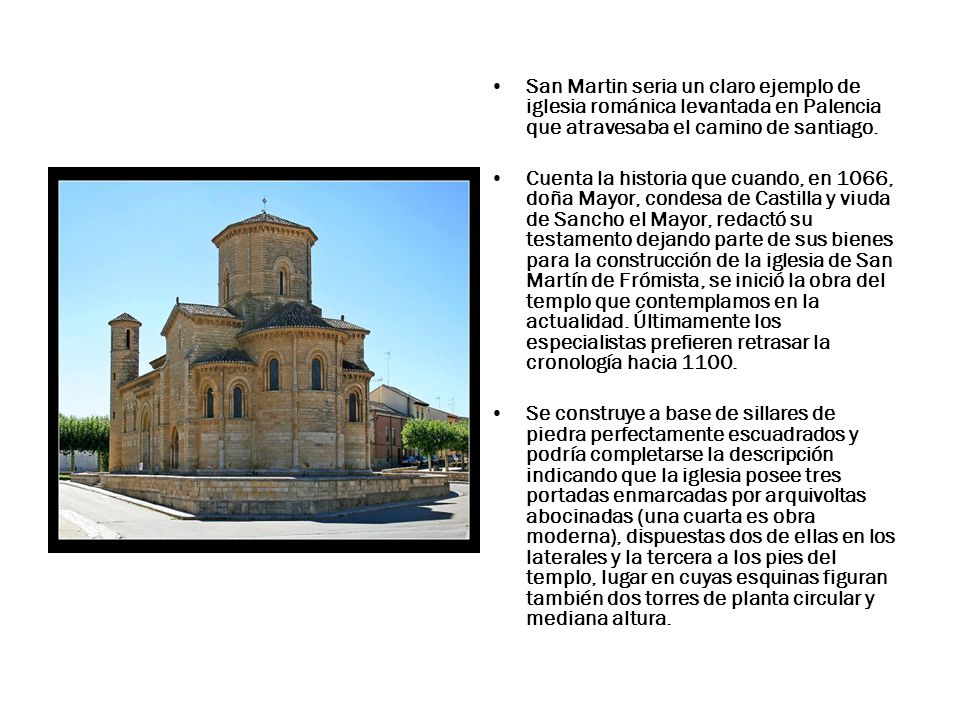 San Martin seria un claro ejemplo de iglesia románica levantada en Palencia que atravesaba el camino de santiago.