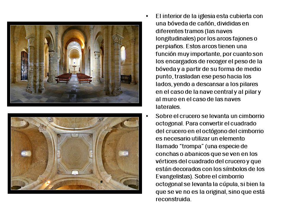 El interior de la iglesia esta cubierta con una bóveda de cañón, divididas en diferentes tramos (las naves longitudinales) por los arcos fajones o perpiaños. Estos arcos tienen una función muy importante, por cuanto son los encargados de recoger el peso de la bóveda y a partir de su forma de medio punto, trasladan ese peso hacia los lados, yendo a descansar a los pilares en el caso de la nave central y al pilar y al muro en el caso de las naves laterales.
