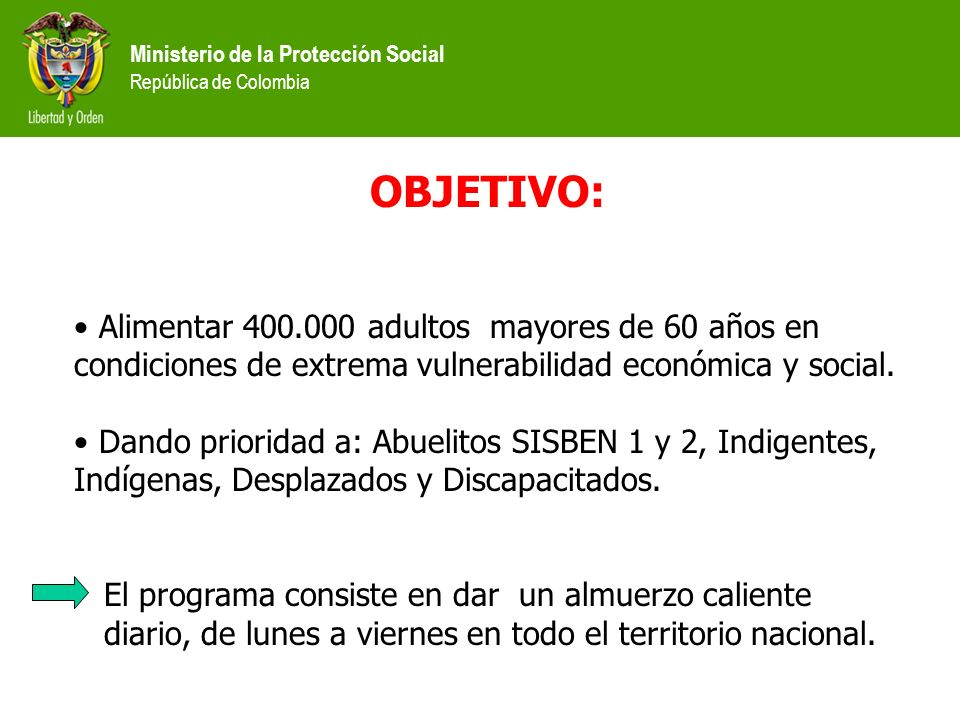 OBJETIVO: Alimentar 400.000 adultos mayores de 60 años en condiciones de extrema vulnerabilidad económica y social.