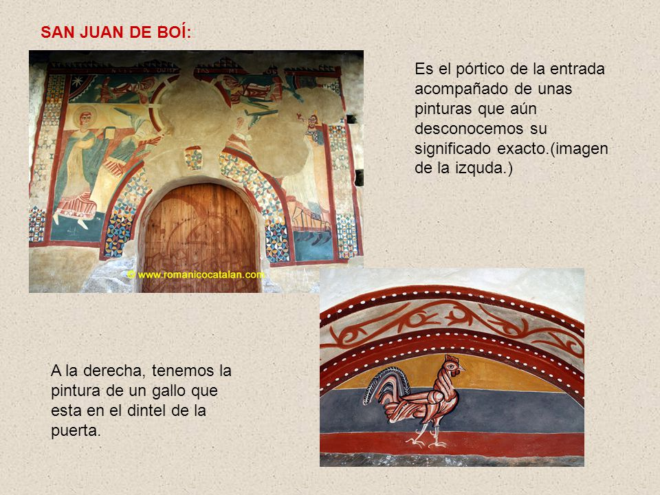 SAN JUAN DE BOÍ: Es el pórtico de la entrada acompañado de unas pinturas que aún desconocemos su significado exacto.(imagen de la izquda.)