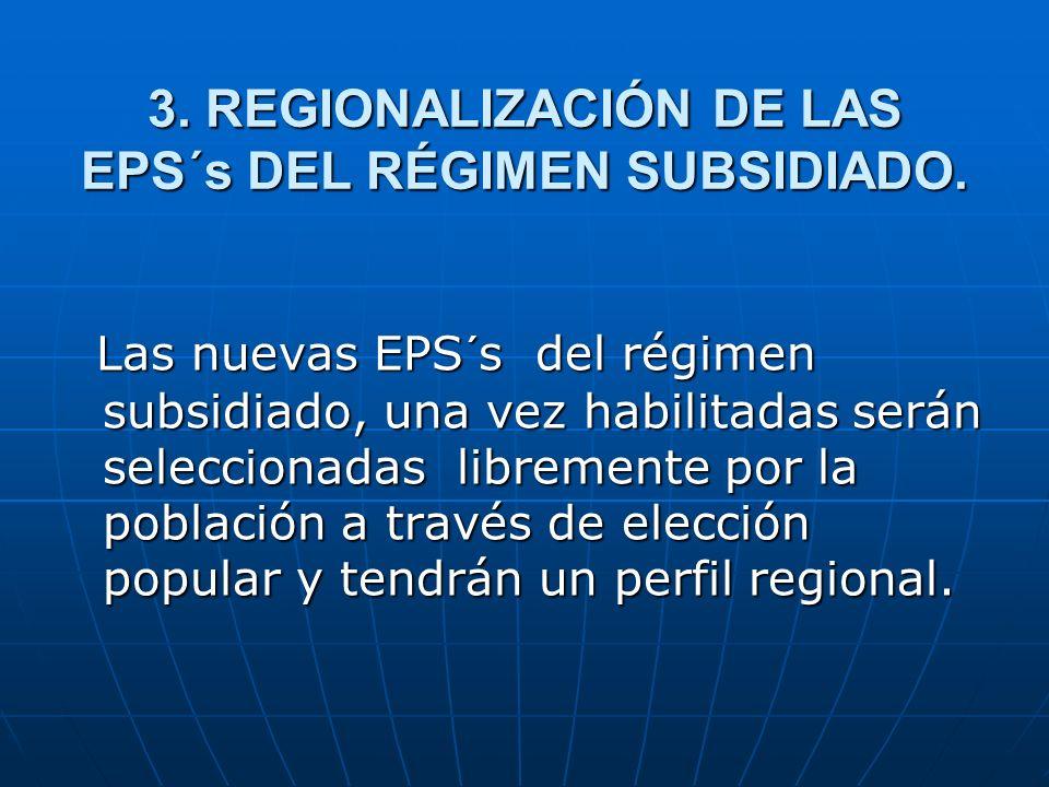 3. REGIONALIZACIÓN DE LAS EPS´s DEL RÉGIMEN SUBSIDIADO.