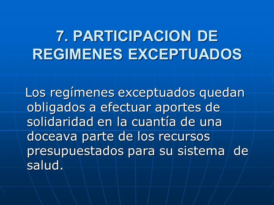 7. PARTICIPACION DE REGIMENES EXCEPTUADOS