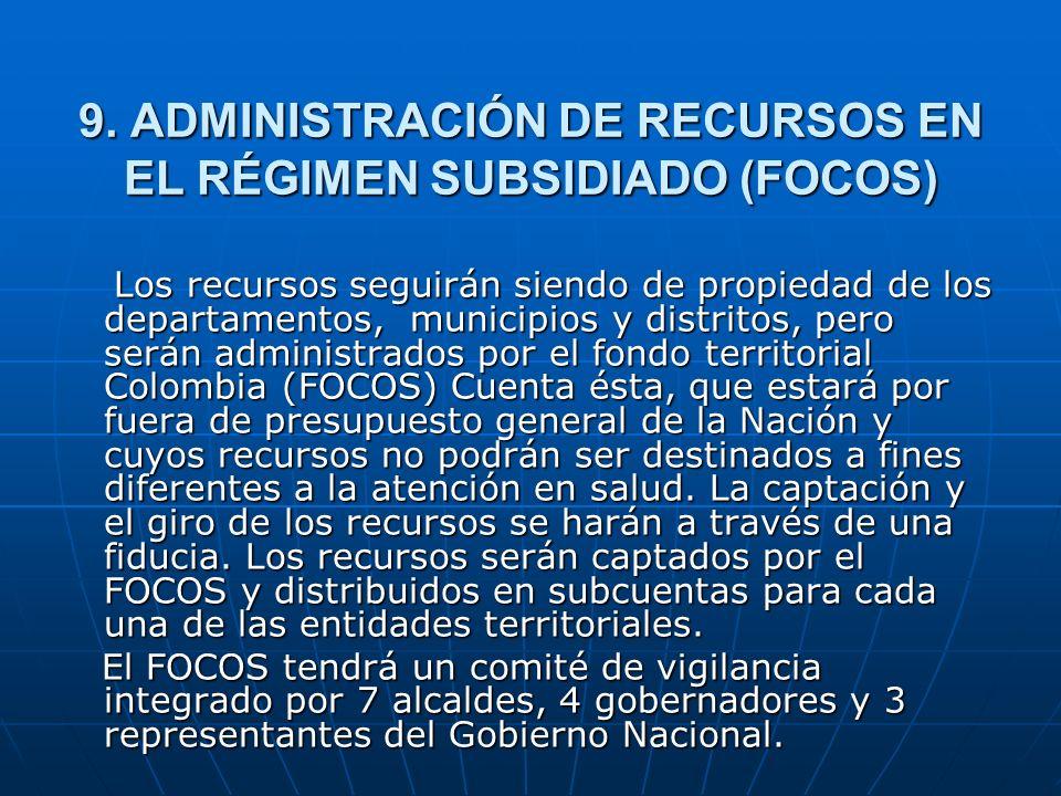 9. ADMINISTRACIÓN DE RECURSOS EN EL RÉGIMEN SUBSIDIADO (FOCOS)