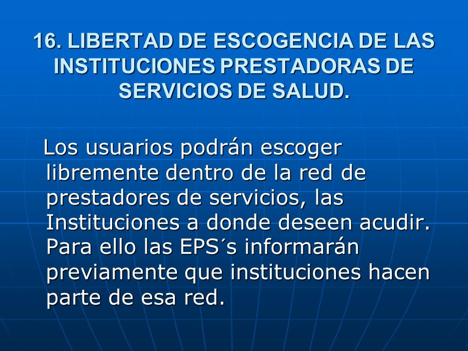16. LIBERTAD DE ESCOGENCIA DE LAS INSTITUCIONES PRESTADORAS DE SERVICIOS DE SALUD.