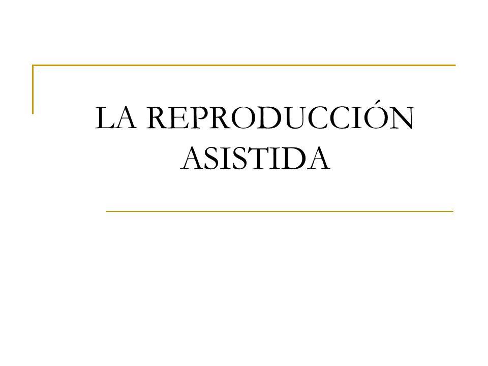 LA REPRODUCCIÓN ASISTIDA