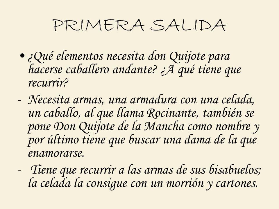 PRIMERA SALIDA ¿Qué elementos necesita don Quijote para hacerse caballero andante ¿A qué tiene que recurrir