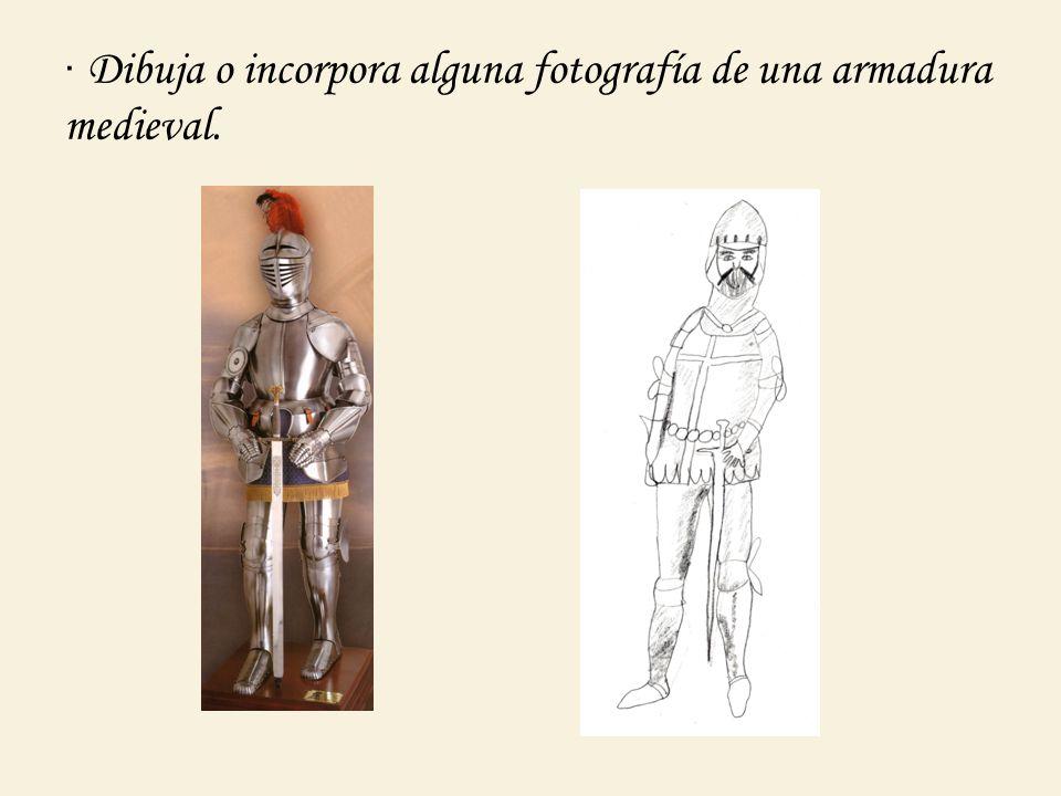 · Dibuja o incorpora alguna fotografía de una armadura medieval.