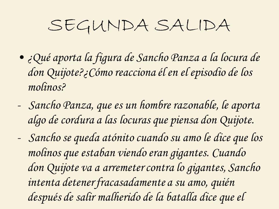 SEGUNDA SALIDA ¿Qué aporta la figura de Sancho Panza a la locura de don Quijote ¿Cómo reacciona él en el episodio de los molinos