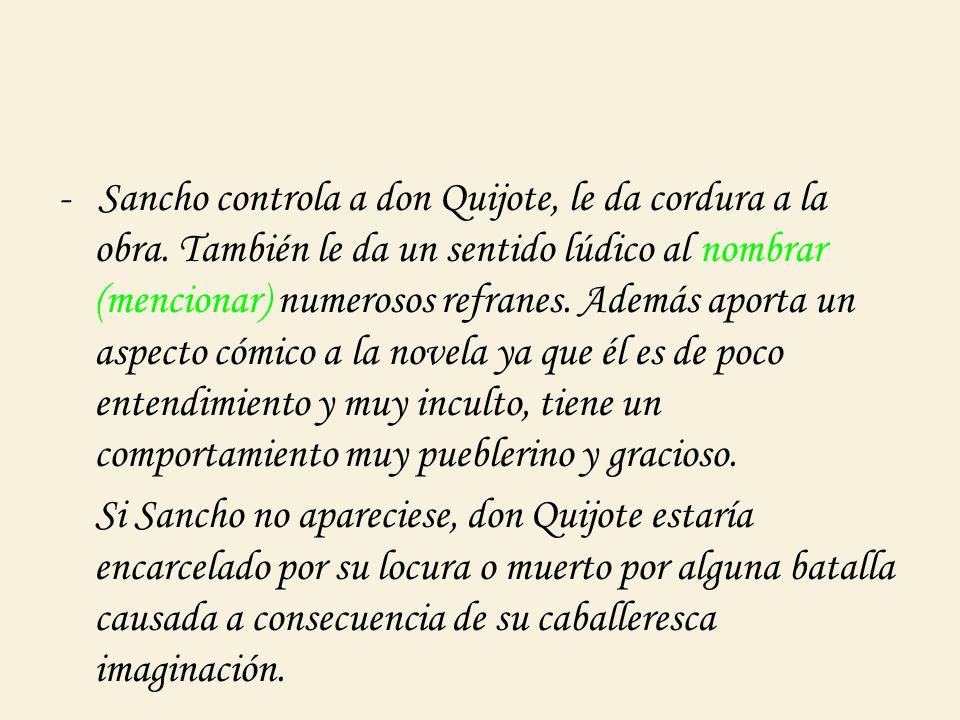 - Sancho controla a don Quijote, le da cordura a la obra