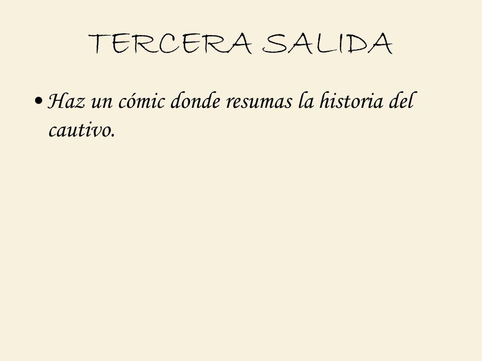 TERCERA SALIDA Haz un cómic donde resumas la historia del cautivo.