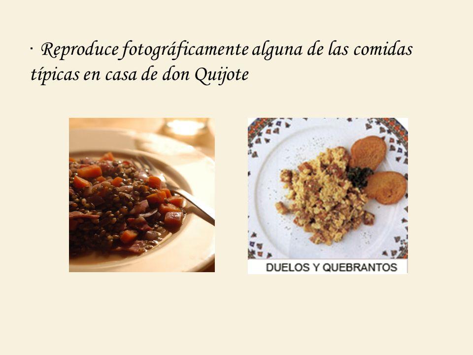 · Reproduce fotográficamente alguna de las comidas típicas en casa de don Quijote