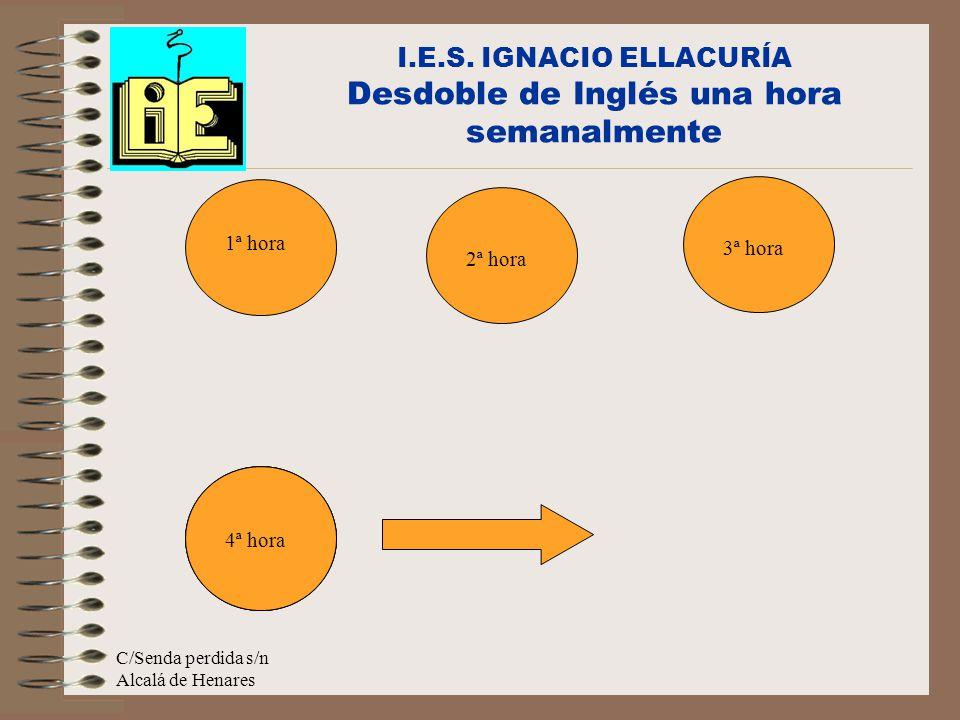 I.E.S. IGNACIO ELLACURÍA Desdoble de Inglés una hora semanalmente