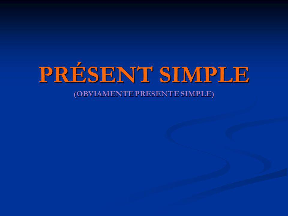 PRÉSENT SIMPLE (OBVIAMENTE PRESENTE SIMPLE)