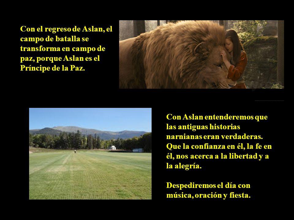 Con el regreso de Aslan, el campo de batalla se transforma en campo de paz, porque Aslan es el Príncipe de la Paz.