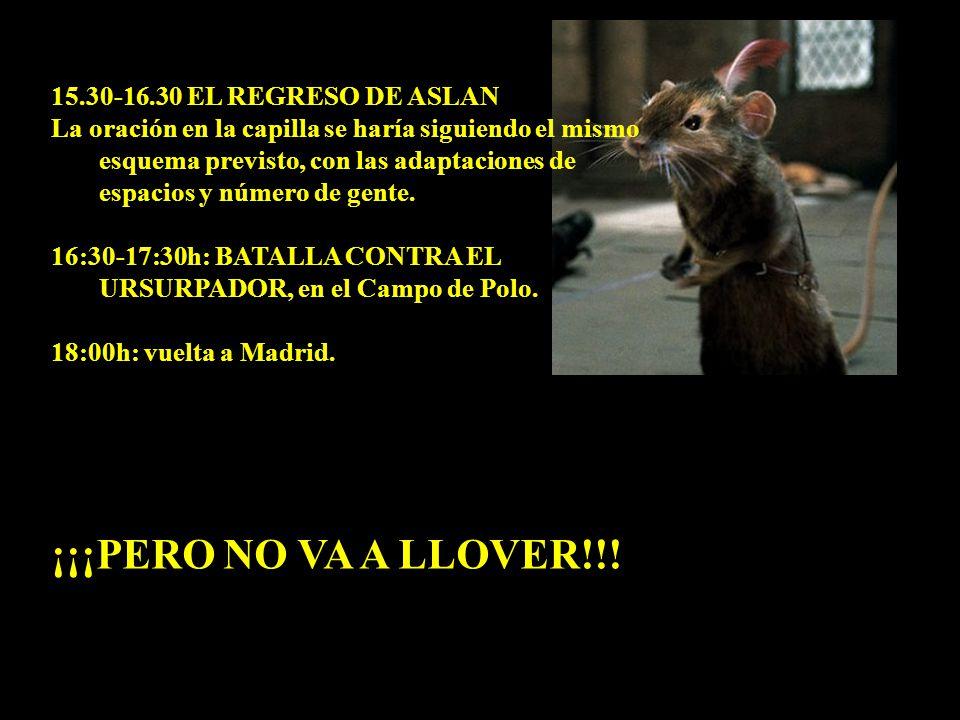 ¡¡¡PERO NO VA A LLOVER!!! 15.30-16.30 EL REGRESO DE ASLAN