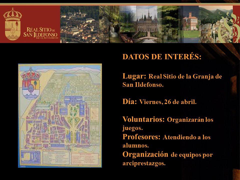 DATOS DE INTERÉS: Lugar: Real Sitio de la Granja de San Ildefonso. Día: Viernes, 26 de abril. Voluntarios: Organizarán los juegos.