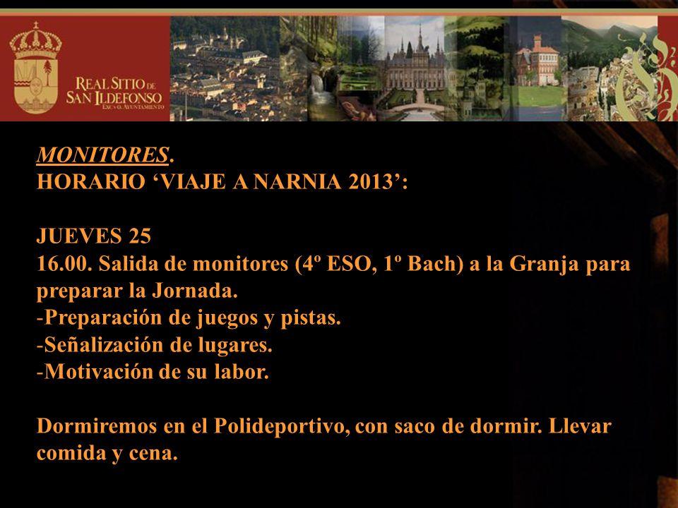 MONITORES. HORARIO 'VIAJE A NARNIA 2013': JUEVES 25. 16.00. Salida de monitores (4º ESO, 1º Bach) a la Granja para preparar la Jornada.