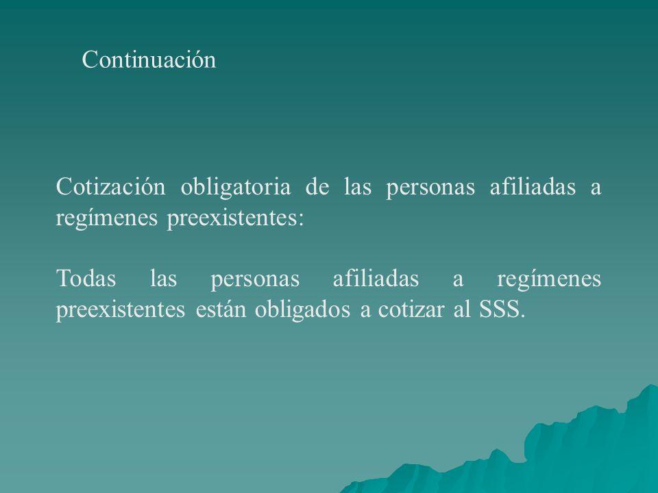 ContinuaciónCotización obligatoria de las personas afiliadas a regímenes preexistentes: