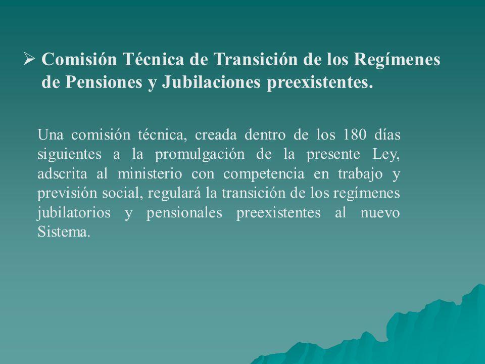 Comisión Técnica de Transición de los Regímenes de Pensiones y Jubilaciones preexistentes.