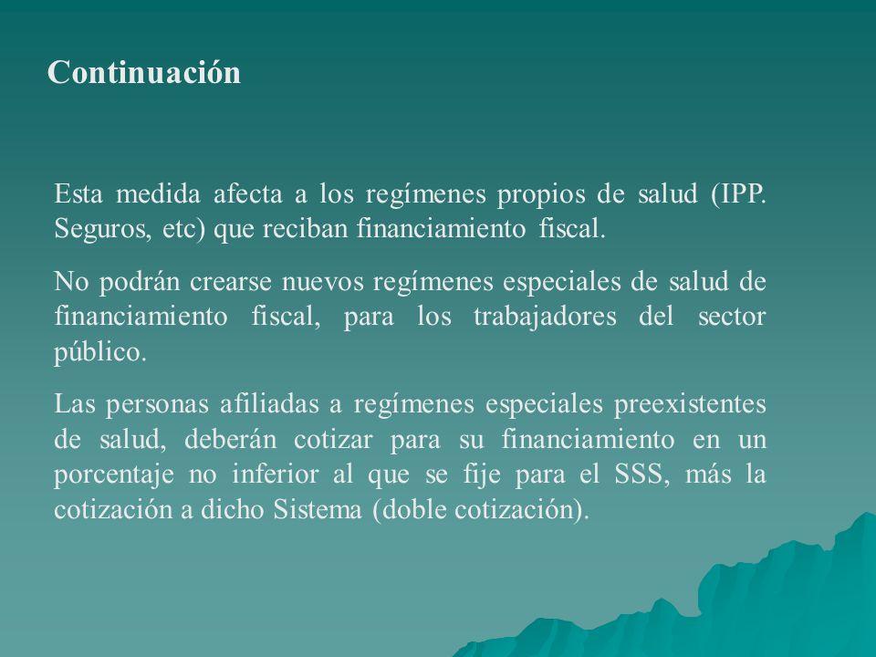 Continuación Esta medida afecta a los regímenes propios de salud (IPP. Seguros, etc) que reciban financiamiento fiscal.
